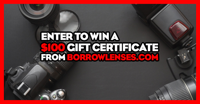 Enter to win a $100 gift certificate from borrowlenses.com